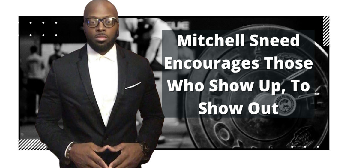 Mitchell Sneed Encourages Those Who Show Up, To Show Out
